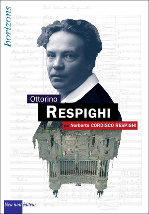 Book cover for the new presentation of the life of Ottorino Respighi, written by his nephew and accomplished pianist, Norberto Respighi.
